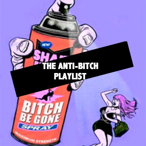 The Anti-Bitch Playlist