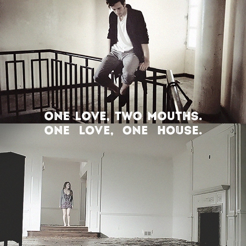 One Love, Two Mouths.  One Love, One House.