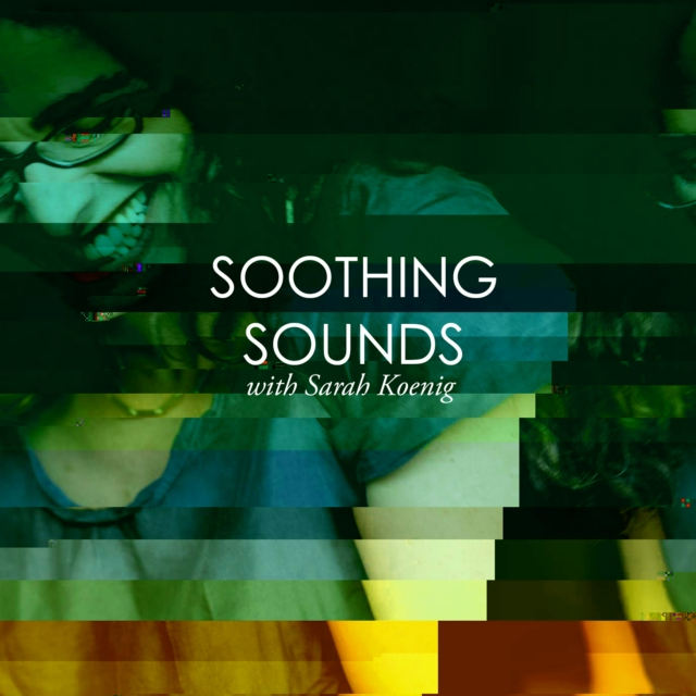 Soothing Sounds with Sarah Koenig
