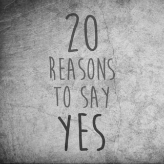 20 Reasons To Say Yes