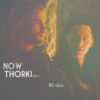 NOW Thorki: Sweeter and Sadder Sounds
