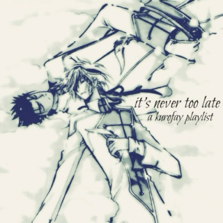 it's never too late | kurofay