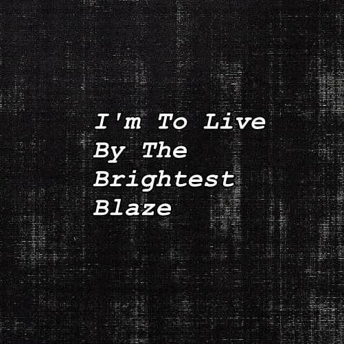 I'm To Live By The Brightest Blaze