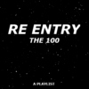 RE ENTRY // the 100