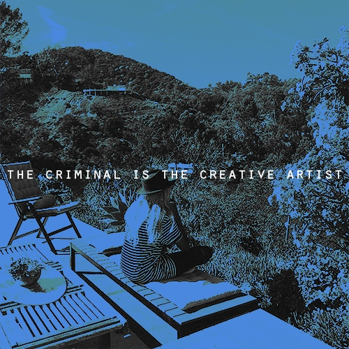 the criminal is the creative artist