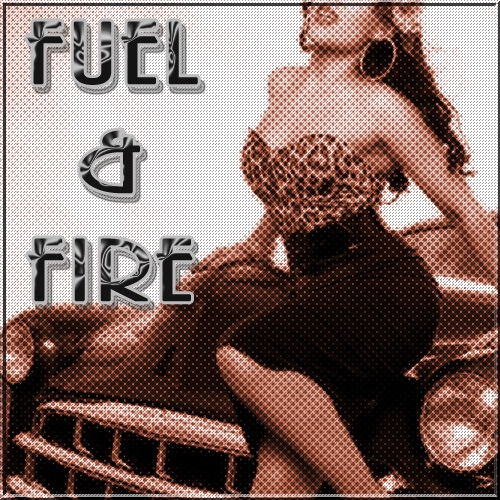 Fuel and Fire