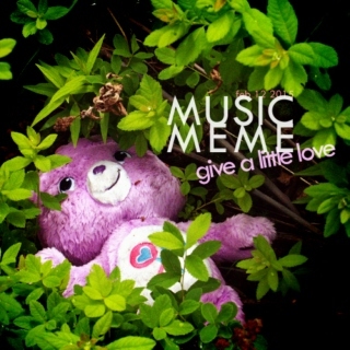 music meme: give a little love