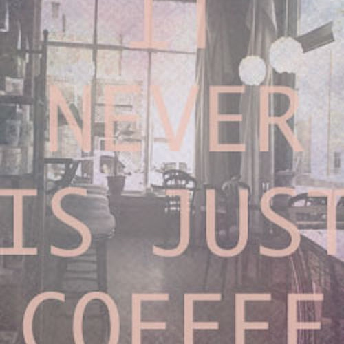 It Never Is 'Just Coffee'