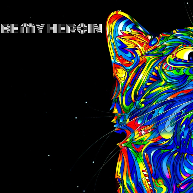 be my heroin