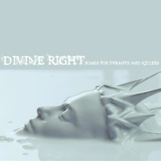 DIVINE RIGHT: songs for tyrants and killers