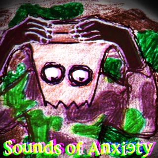 Sounds ♫ of Anxiety⌛