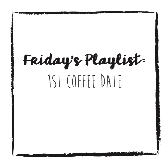 Friday's Playlist: 1st Coffee Date