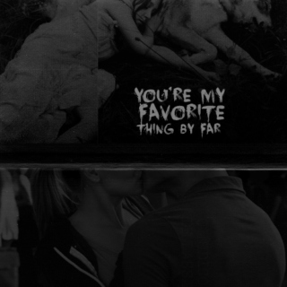 you're my favorite thing by far