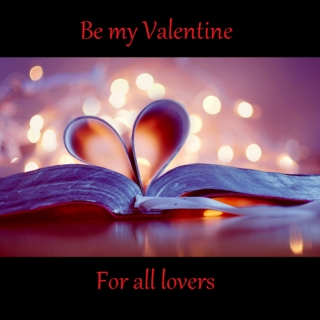 Be my Valentine - For all lovers