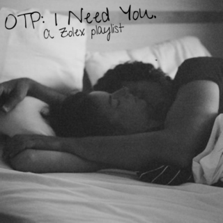OTP: I need you.