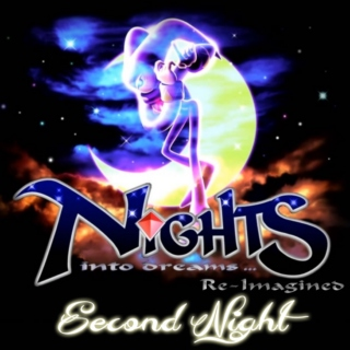 Second Night: NiGHTS into Dreams Re-Imagined