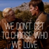 We Don't Get To Choose Who We Love