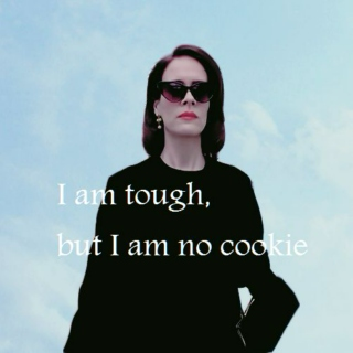 I am tough, but I am no cookie