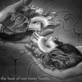 the beat of our noisy hearts