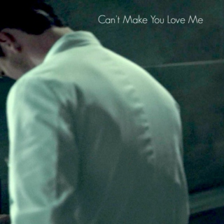 Cant Make You Love Me