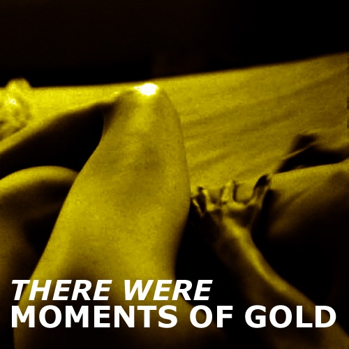 there were moments of gold