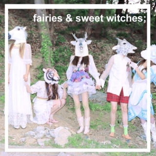fairies & sweet witches;