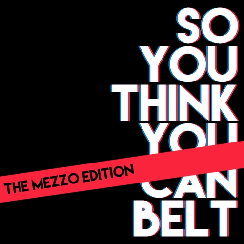 so you think you can belt: the mezzo edition
