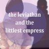 the leviathan and the littlest empress