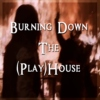 Burnin' Down The (Play)House