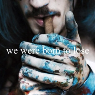 we were born to lose