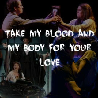 take my blood and my body for your love