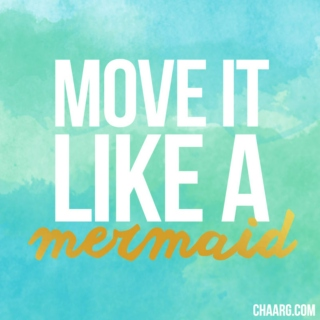 Move It Like A Mermaid