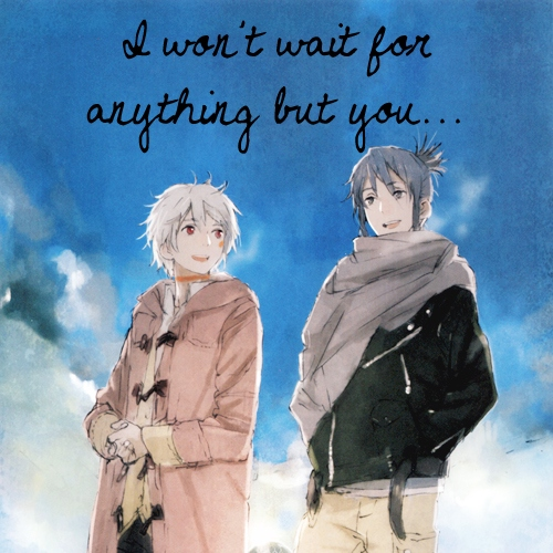 I won't wait for anything but you...