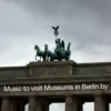 Music to visit museums in Berlin by