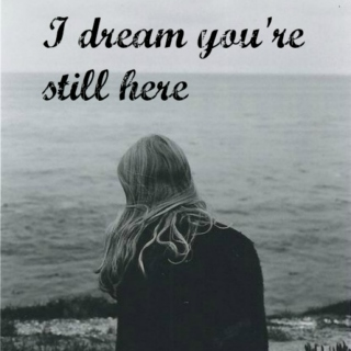 I dream you're still here