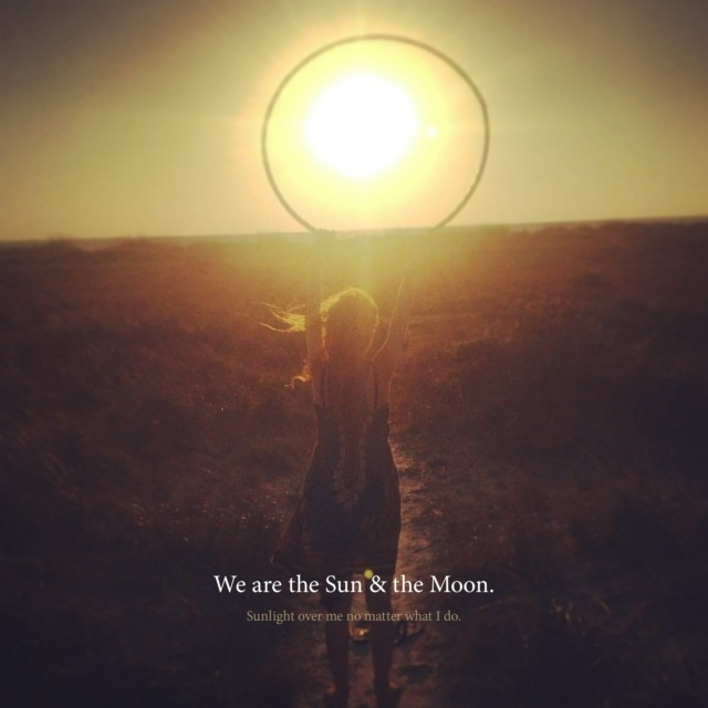 We are the ✸Sun&the Moon☽