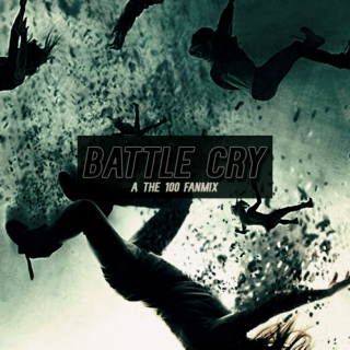 Battle Cry - A The 100 Playlist