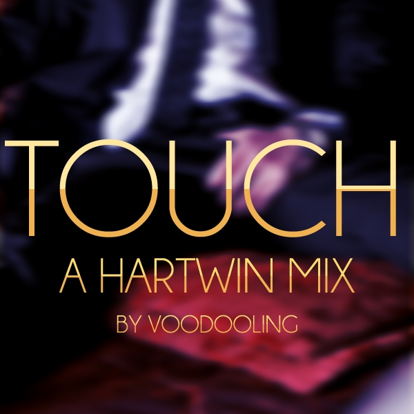 TOUCH - A Hartwin Fanmix