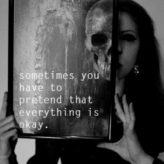 sometimes you have to pretend that everything is okay.
