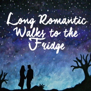 Long, Romantic Walks to the Fridge
