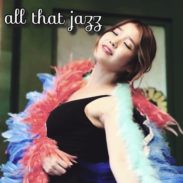 all that jazz ~~