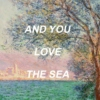 and you love the sea