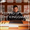 Keeping Up With The Kingsman