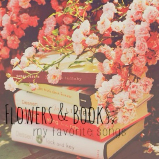 Flowers & Books; my favorite songs.