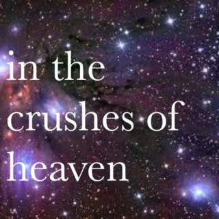 in the crushes of heaven