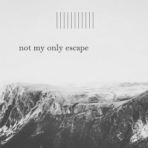 not my only escape