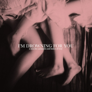 i'm drowning for you