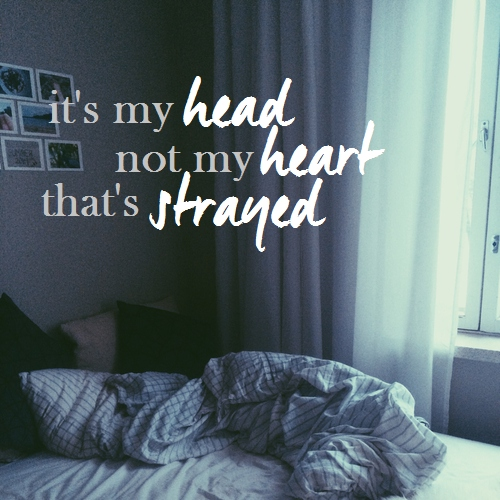 it's my head, not my heart, that's strayed