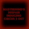 Mastermind's Despair Inducing Circus 2 OST - Disc 1