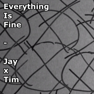 Everything Is Fine - JayxTim